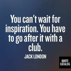 You can't wait for 