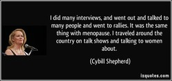 I did many interviews, and went out and talked to 