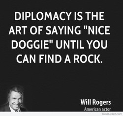 DIPLOMACY IS THE 