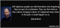 Self-righteous people can talk themselves into forgetting 