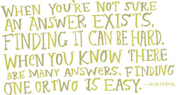 WHEN NOT SURE AN ANSWER EXISTS FINDING IT HARD. WHCN YOU KNOW THERE ARÉ MANY ANS'WeP,S. FINDING NE EASY.