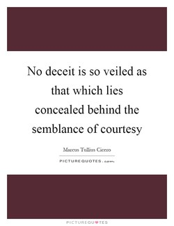 No deceit is so veiled as 