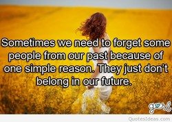 Sometimes we needito forget some 