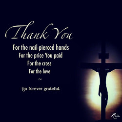 For the nail-pierced hands 