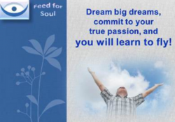 seed for Dream big dreams, commit to your true passion, and you will learn to fly!
