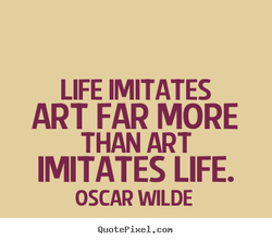LIFE IMITATES 