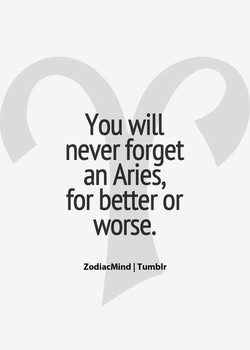You will never forget an Aries, for better or worse. ZodiacMind I Tumblr