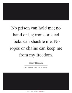 No prison can hold me; no 