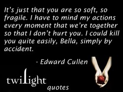 It's just that you are so soft, so 
