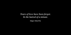 Years of love have been forgot. 