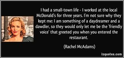 I had a small-town life - I worked at the local 