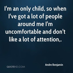 I'm an only child, so when 