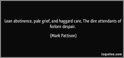 Lean abstinence, pale grief, and haggard care, The dire attendants of 
