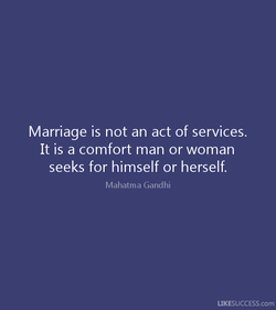 Marriage is not an act of services. 