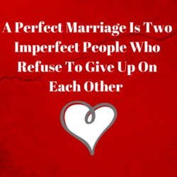 A Perfect Marriage Is Two 