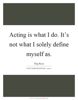Acting is what I do. It's 