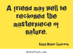 A friend may be 
