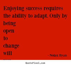 Enjoying success requires 