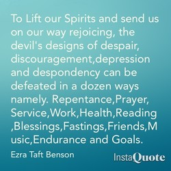 To Lift our Spirits and send us 