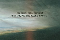You accept me at my worst 