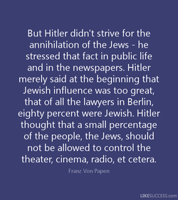 But Hitler didn't strive for the 