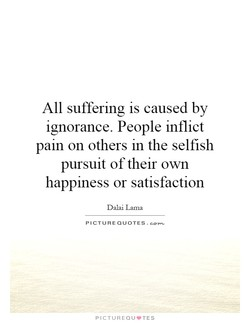 All suffering is caused by 