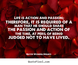 LIFE IS ACTION AND PASS'