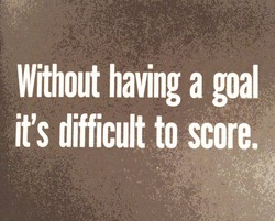 Without having agoal 