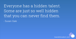 Everyone has a hidden talent. 