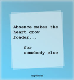 Absence makes 