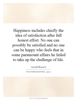 Happiness includes chiefly the 