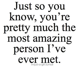 Just so you 