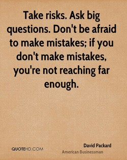 Take risks. Ask big 