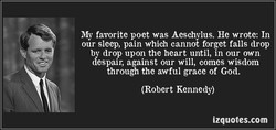 My favorite poet was Aeschylus. He wrote: In 