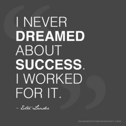 I NEVER DREAMED ABOUT SUCCESS. I WORKED FOR IT. KEI-MURPHYPHOTOGRAPHY.COM