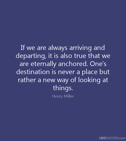 If we are always arriving and 