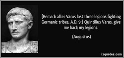 [Remark after Varus lost three legions fighting 