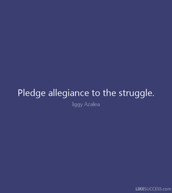 Pledge allegiance to the struggle. 