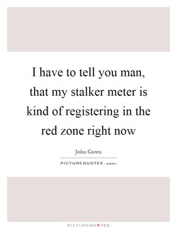 I have to tell you man, 