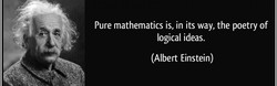 Pure mathematics is, in its way, the poetry of 