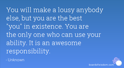 You will make a lousy anybody 