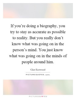 If you're doing a biography, you 