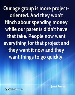 Our age group is more project- 