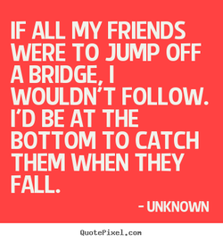 IF ALL MY FRIENDS 