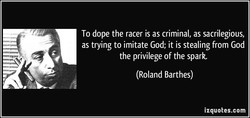 To dope the racer is as criminal, as sacrilegious, 