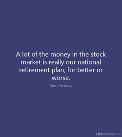 A lot of the money in the stock 