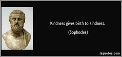 Kindness gives birth to kindness. 