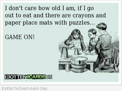 I don't care how old I am, if I go 