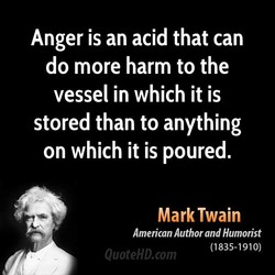 Anger is an acid that can 