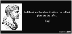 In difficult and hopeless situations the boldest 